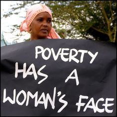 A large proportion of poverty are women due to the lack if income they can earn and gender biased employers.