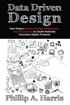 Data Driven Design: How Today's Product Designer Approaches User Experience to Create Radically Innovative Digital Products by Phillip A. Harris, http://www.amazon.com/dp/B00AZCK42M/ref=cm_sw_r_pi_dp_iYvPrb0VSGEC7