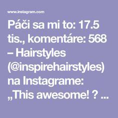 """Páči sa mi to: 17.5 tis., komentáre: 568 – Hairstyles (@inspirehairstyles) na Instagrame: """"This awesome! 😍 @naeemahlafond"""""""