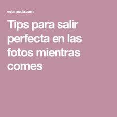 Tips para salir perfecta en las fotos mientras comes