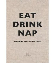 Book Eat, Drink, Nap: Bringing The House Home by Soho House