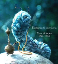"""2016 - """"Alice through the Looking Glass"""" movie - the film was dedicated to the memory of Alan Rickman, who played the blue caterpillar """"Absalom"""" in """"Alice in Wonderland"""" and then """"Absalom"""" the blue butterfly in """"Alice through the Looking Glass."""" This was one of the last voice-overs he did, if not *the* last."""