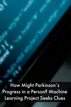 How Might Parkinson's Progress in a Person? Machine Learning Project Seeks Clues #ParkinsonsNewsToday