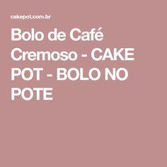 Bolo de Café Cremoso - CAKE POT - BOLO NO POTE