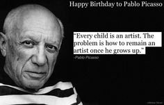 """Happy 131st to Pablo Picasso - """"Every child is an artist. The problem is how to remain an artist once he grows up."""""""