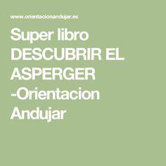 Super libro DESCUBRIR EL ASPERGER -Orientacion Andujar