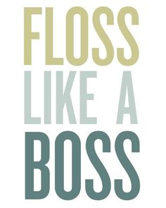 Floss Like A Boss. Did you know flossing once a day increases your life expectancy by 6 years? Flossing and overall dental health reduces the chances of infectious diseases and has other beneficial effects. Plus, if you lose your teeth and can't do something as basic as chew your food, you're in trouble. Dentaltown