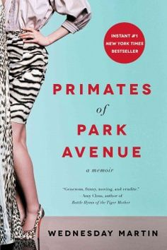 Primates of Park Avenue by Wednesday Martin - The author, a professional anthropologist, compares the behavior of the wealthy mothers of the Upper East Side in New York City that she lived among to primate social behavior, with its rules and rituals about dominance, display, hierarchy, mating practices, physical adornment, and anxiety.   Book recommendations #sjcplstaffpicks