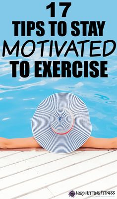 17 TIPS TO STAY MOTIVATED TO EXERCISE