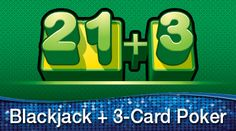 Share this with your friends and earn B Connected Social Points to enter valuable prize giveaways. nbsp;Blackjack + 3-Card Poker  nbsp;  The two most popular casino games merged into one! Your first two cards and the dealer's up card make your 3-card hand!     Place your bets on the casino 2nd deck!