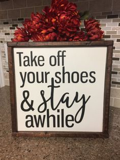 Take off Your Shoes and Stay Awhile Wood Sign  by 4110HudsonPlace