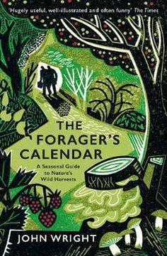 The Forager's Calendar, John Wright   9781781256220   Boeken   bol.com Little Books, Good Books, Rosehip Syrup, Sloe Berries, Drink Recipe Book, Emergency Survival Kit, John Wright, River Cottage, Wild Garlic