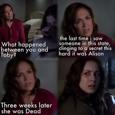 what happened between you and toby? the last time i saw someone in this state, clinging a secret this hard it was alison. three weeks later she was dead.