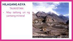 HILAGANG ASYA TAJIKISTAN • May tatlong uri ng yamang mineral a. metalikong mineral gaya ng ginto