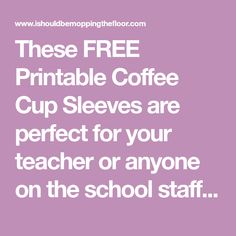 These FREE Printable Coffee Cup Sleeves are perfect for your teacher or anyone on the school staff. Fabulous for Teacher Appreciation Week.