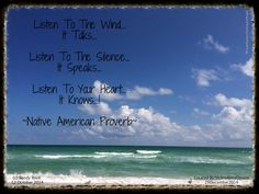 Listen To The Wind.....   For more quotes visit and like my page: FB.com/QuotesThatInspirePeople