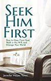 Free Kindle Book -   Seek Him First: How to Hear from God, Walk in His Will, and Change Your World