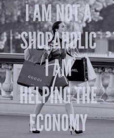I am not a shopaholic, I am helping the economy