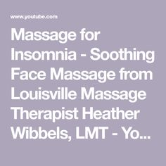 Massage for Insomnia - Soothing Face Massage from Louisville Massage Therapist Heather Wibbels, LMT - YouTube