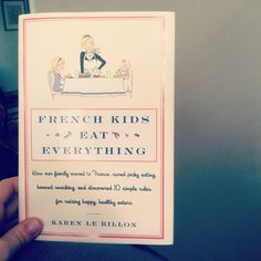 I loved this book !  French Kids Eat Everything by Karen Le Billon