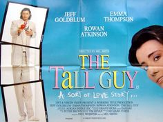 The Tall Guy. A very under rated and almost forgotten romantic comedy from the late 80s. Written by Richard Curtis (Four Weddings and a Funeral, Love Actually, The Vicar of Dibley, Blackadder) it starred Emma Thompson, Jeff Goldblum and Rowan Atkinson.