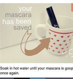 Soak your mascara in hot water to get rid of lumps and goopiness