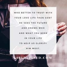 Who better to trust with your love life than God? He sees the future and knows who and what you need in your life to help glorify Him most.