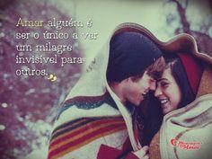 """""""Amar alguém é ser o único a ver um milagre invisível para outros."""" #Amar #Namorados #Casais"""