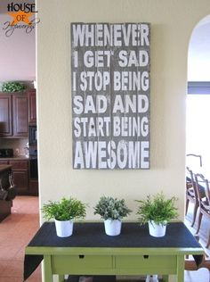 Whenever I get sad I stop being sad and start being awesome - I want this somewhere in my house. Pallet wood perhaps??