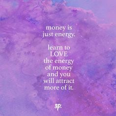 Money is just energy.