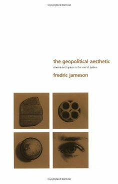 Fredric Jameson: The Geopolitical Aesthetic: Cinema and Space in the World System (1992) http://monoskop.org/log/?p=6964