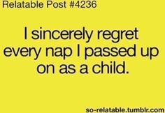 I love naps now I should have actually slept when I was in preschool