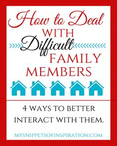 You get what you get and oftentimes you cannot change those around you. But you can learn how to better deal with difficult family members.