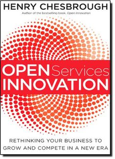 Open Services Innovation: Rethinking Your Business to Grow and Compete in a New Era by Henry Chesbrough http://www.amazon.com/dp/0470905743/ref=cm_sw_r_pi_dp_47GItb178DHW47BW