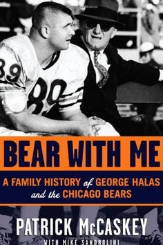 Bear With Me: A Family History of George Halas and the Chicago Bears by Patrick McCaskey