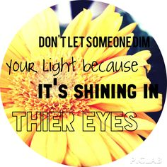 Don't let someone dim your light because its shining in their eyes #quote