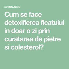 Cum se face detoxifierea ficatului in doar o zi prin curatarea de pietre si colesterol? Arthritis Remedies, Good To Know, Health Fitness, Romania, Plants, Gluten, Medicine, Cholesterol, The Body