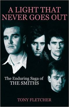 Tony Fletcher - A Light That Never Goes Out: The Enduring Saga of The Smiths #indie #80s #morrissey #johnnymarr