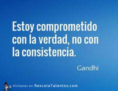 Estoy comprometido con la verdad, no con la consistencia – Gandhi #ResponsabilidadSocial  ✔ RescataTalentos.com