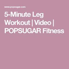 5-Minute Leg Workout | Video | POPSUGAR Fitness