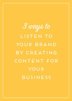 3 Ways To Listen To Your Brand By Creating Content For Your Business