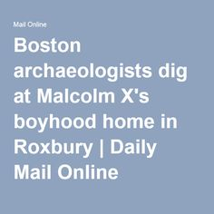 Boston archaeologists dig at Malcolm X's boyhood home in Roxbury   Daily Mail Online