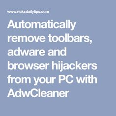 Automatically remove toolbars, adware and browser hijackers from your PC with AdwCleaner