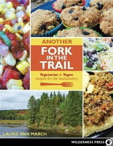 """Read """"Another Fork in the Trail Vegetarian and Vegan Recipes for the Backcountry"""" by Laurie Ann March available from Rakuten Kobo. Packed with lightweight, mouthwatering recipes for backcountry adventurers, Another Fork in the Trail is focused on deli. Vegetarian Camping, Vegan Vegetarian, Vegetarian Recipes, Healthy Recipes, Delicious Recipes, Vegan Food, Healthy Meals, Easy Recipes, Healthy Food"""