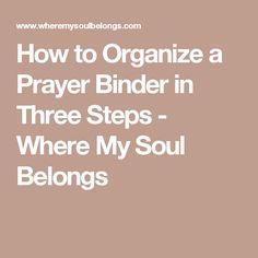 How to Organize a Prayer Binder in Three Steps - Where My Soul Belongs