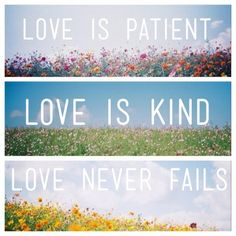 Love is patient, love is kind, love never fails.