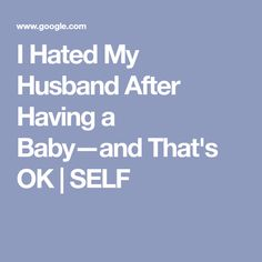 I Hated My Husband After Having a Baby—and That's OK | SELF Hate My Husband, Relationship Therapy, After Baby, Its Ok, Having A Baby, Best Self, Stress, Psychological Stress