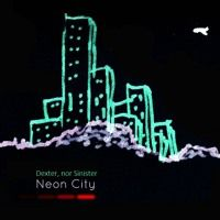 Neon City by Dexter, Nor Sinister on SoundCloud