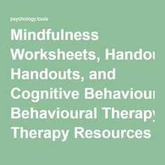 Mindfulness Worksheets, Handouts, and Cognitive Behavioural Therapy Resources | Psychology Tools