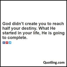 God didn't create you to reach half your destiny. What He started in your life, He is going to complete - Joel Osteen Quote